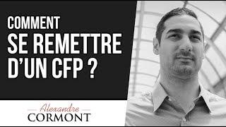 Comment se remettre d'un CFP : Je vous dis tout !