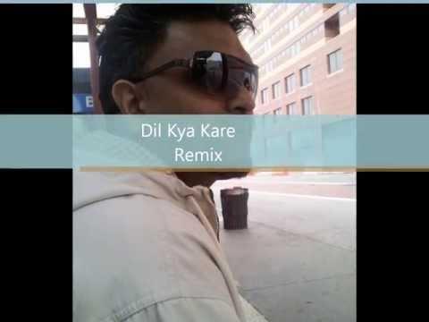 Dil Kya Kare Remix
