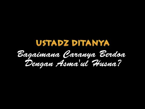 Ustadz Ditanya: Bagaimanakah Caranya Berdoa Dengan Asmal Husna? - Ustadz Badru Salam, Lc