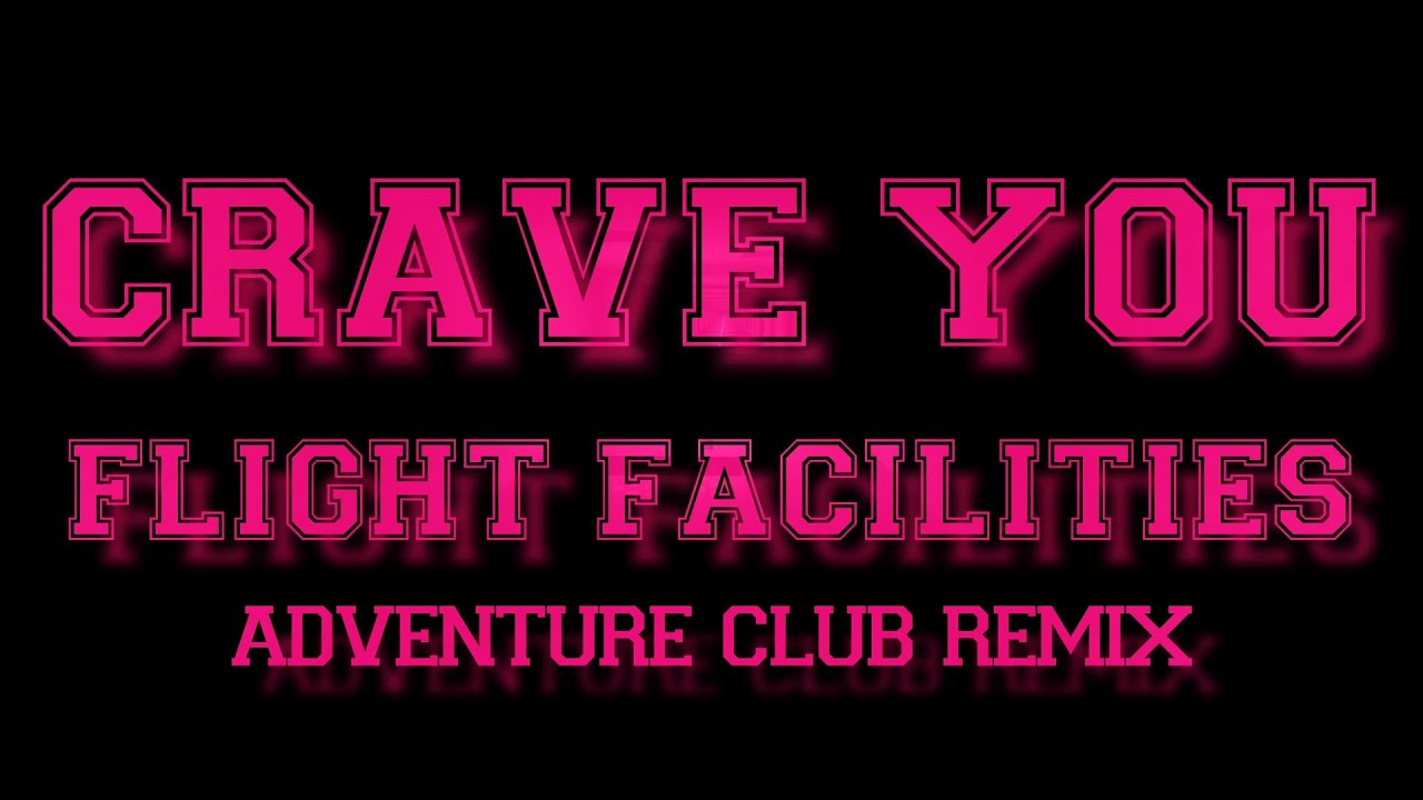 Flight Facilities - Crave You (Adventure Club Dubstep ...
