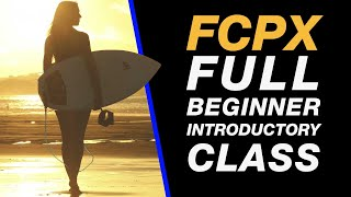 Final Cut Pro X : Full Introduction Class for Beginners - Import, Edit & Export - FULL TUTORIAL