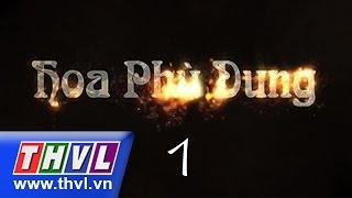 THVL   Hoa Phù Dung - Tập 1