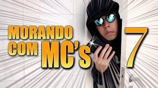 MORANDO COM MC'S - 7