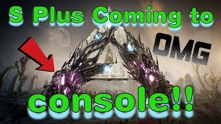 S Plus Coming to Console for Ark Survival Evolved!!!