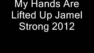My Hands Are Lifted Up Jamel Strong 2012