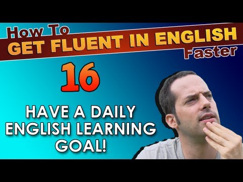 16 – Do you have a daily English learning goal? – How To Get Fluent In English Faster
