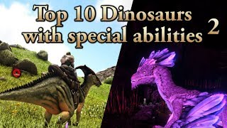 TOP 10 dinosaurs with SPECIAL ABILITIES! (2) || ARK: Survival Evolved || Cantex