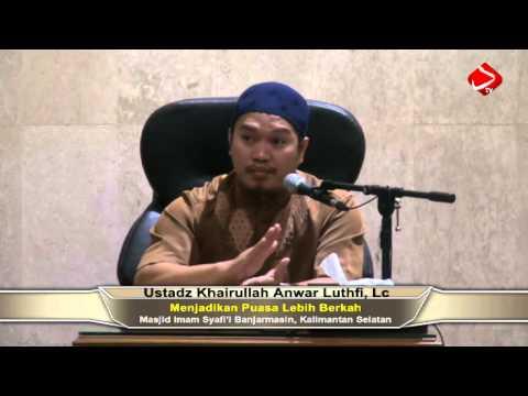 Menjadikan Puasa Lebih Berkah - Ustadz Khairullah Anwar Luthfi, Lc