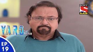 Y.A.R.O Ka Tashan - यारों का टशन - Episode 19 - 19th August, 2016