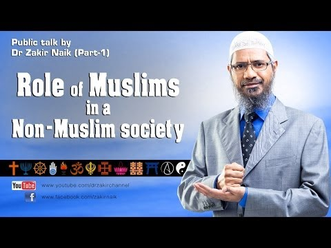 The Role of a Muslim in a Non-Muslim Society by Dr Zakir Naik | Part 1
