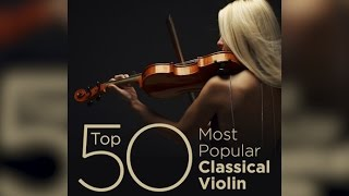 Top 50 Best Classical Violin Music