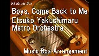 "Boys, Come Back to Me/Etsuko Yakushimaru Metro Orchestra [Music Box] (Anime ""Penguindrum"" OP)"