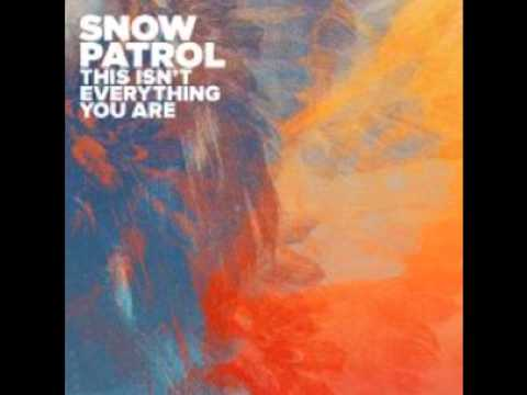 Snow Patrol - This Isnt Everything You Are