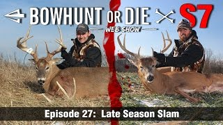 Bowhunt or Die Season 07 Episode 27: Late Season Slam