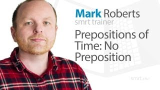 Prepositions of Time: No Preposition