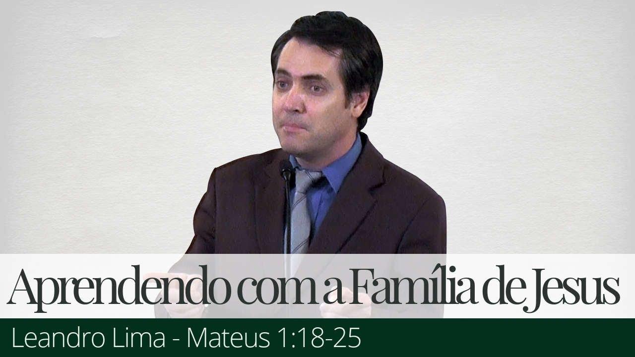 Aprendendo com a Família de Jesus - Leandro Lima