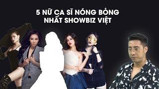 5 nữ ca sĩ Việt nóng bỏng nhất showbiz Việt trong mắt Only C, người thứ 3 mới bất ngờ