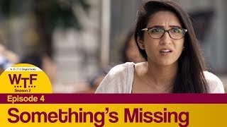 Dice Media | What The Folks (WTF) | Web Series | S02E04 - Something's Missing