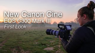 New Canon EOS C300 Mark III | First-look overview