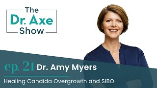 Healing Candida Overgrowth and SIBO with Dr. Amy Myers | The Dr. Axe Show | Podcast Episode 21