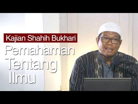 Kajian Shahih Bukhari Bab : Pemahaman Tentang Ilmu - Ustadz Abu Sa'ad, M.A