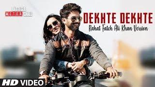 Rahat Fateh Ali Khan Dekhte Dekhte Lyrical  Batti