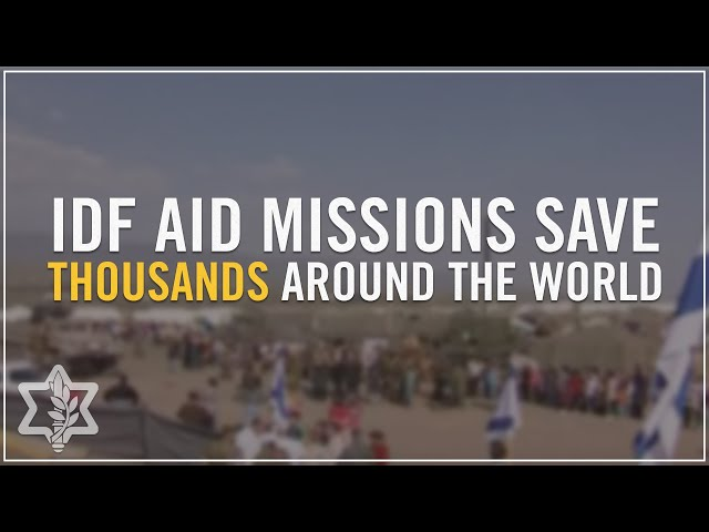 IDF Aid Missions Save Thousands Around the World