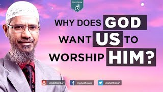 Why does God want US to Worship HIM? – Dr Zakir Naik