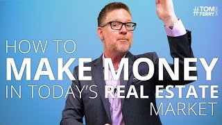 How to Make Money in Today's Real Estate Market   #TomFerryShow Episode 112