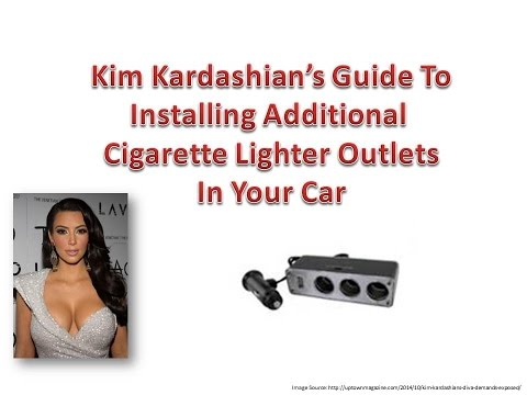 Kim Kardashian's Guide To Installing Additional  Cigarette Lighter Outlets In Your Car