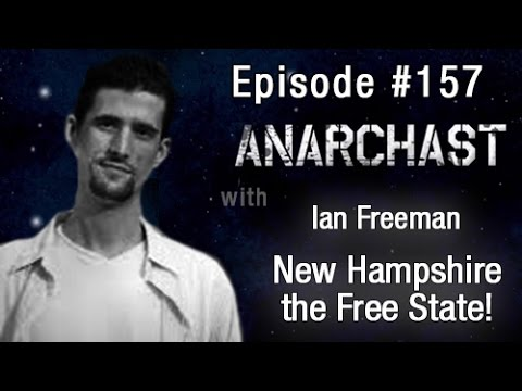 Anarchast Ep. 157 Ian Freeman: New Hampshire the Free State!