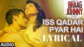 Download Iss Qadar Pyar Hai Full  Song WITH LYRICS - Ankit Tiwari | Bhaag Johnny | T-Series 3Gp Mp4
