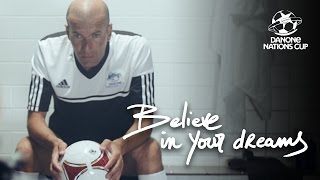 Zinédine Zidane & Danone Nations Cup: Believe in your dreams