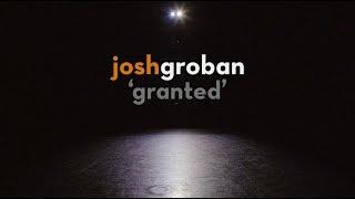 Josh Groban - Granted (Official Lyric Video)