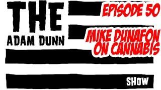 S1E50 - Mike Dunafon on Cannabis - The Adam Dunn Show