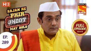 Sajan Re Phir Jhoot Mat Bolo - Ep 289 - Full Episode - 5th July, 2018