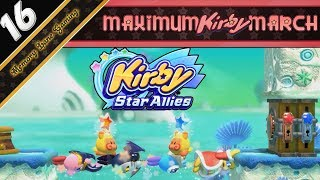 Kirby Star Allies Co-Op - Part 16: Trouble With Bridges! - MAXIMUM KIRBY MARCH!