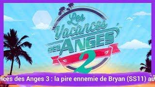 Les Vacances des Anges 3 : la pire ennemie de Bryan (SS11) au casting ?