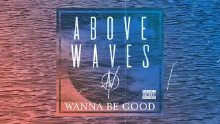 Above Waves - Wanna Be Good | OFFICIAL AUDIO