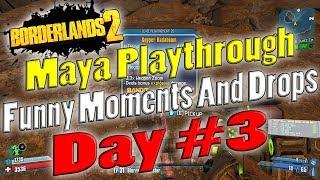 Borderlands 2   Maya Playthrough Funny Moments And Drops   Day #3