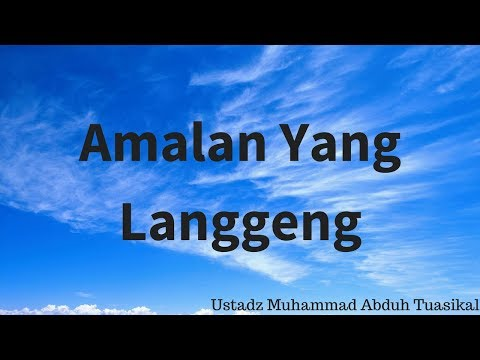 Ustadz Muhammad Abduh Tuasikal - Amalan yang Langgeng