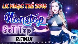 Nonstop 2018 - Nhạc Remix 2018 Cực Mạnh - Nhạc Sống Dj Remix Xuyên Màn Đêm- LK Nhạc Trẻ Remix 2018