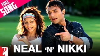 Neal 'n' Nikki - Full Title song | Uday Chopra | Tanisha