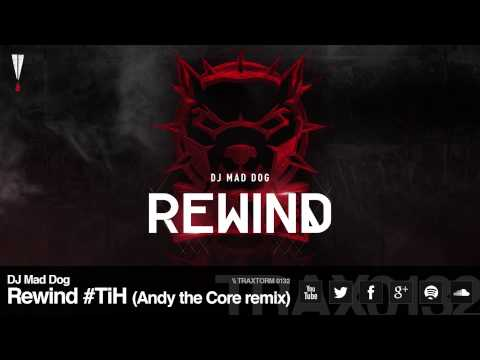 DJ Mad Dog - Rewind #TiH (Andy the Core remix) (Traxtorm Records - TRAX 0132)