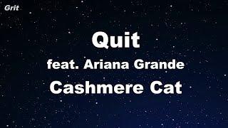 download lagu Quit Ft. Ariana Grande - Cashmere Cat Karaoke 【no gratis