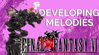 Final Fantasy VI Analysis Series PART 1: Development of Melodic Ideas
