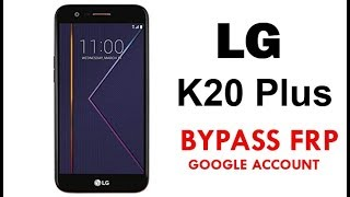 Bypass FRP and Remove Google Account LG K20 Plus  Quick Method 100% Work without PC