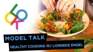 Model Talk: Healthy Cooking w/ Lonneke Engel