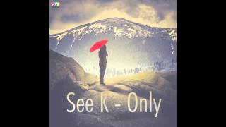 See K  -  Only (Original Mix)