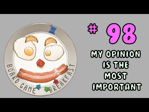 Board Game Breakfast: Episode 98 - My opinion is the most important